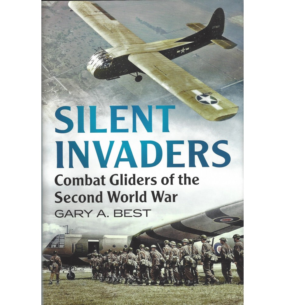 Silent Invaders - Combat gliders of the Second World War
