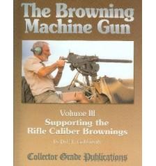 The Browning Machine Gun Vol 3 by Dolf L Goldsmith