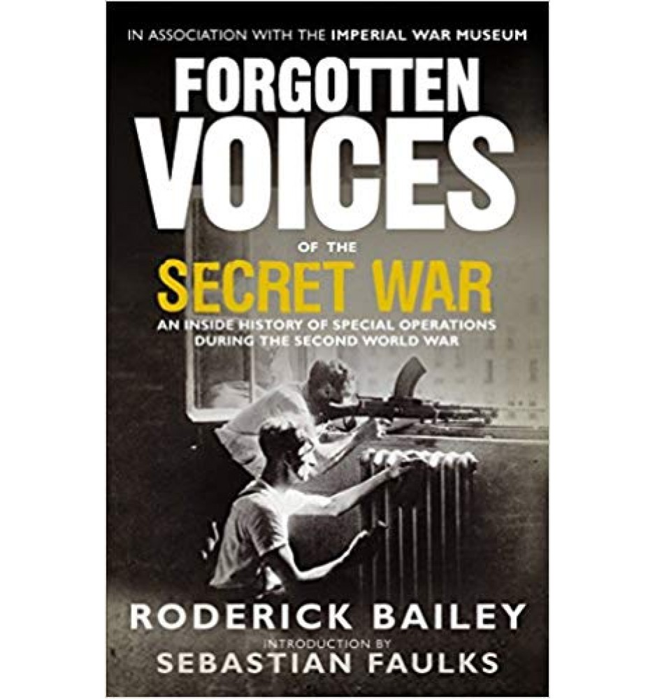 Forgotten Voices of the Secret War by Roderick Bailey